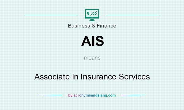 What does AIS mean? It stands for Associate in Insurance Services