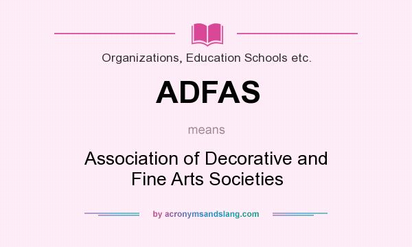 What does ADFAS mean? It stands for Association of Decorative and Fine Arts Societies