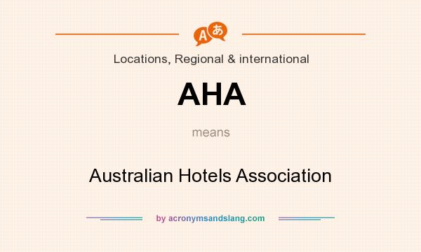 What does AHA mean? It stands for Australian Hotels Association