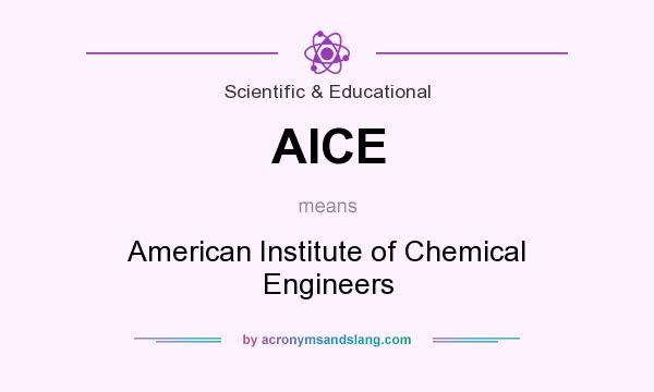 What does AICE mean? It stands for American Institute of Chemical Engineers