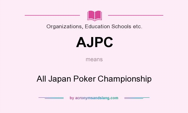 What does AJPC mean? It stands for All Japan Poker Championship