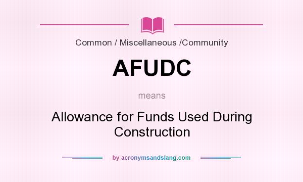 What does AFUDC mean? It stands for Allowance for Funds Used During Construction