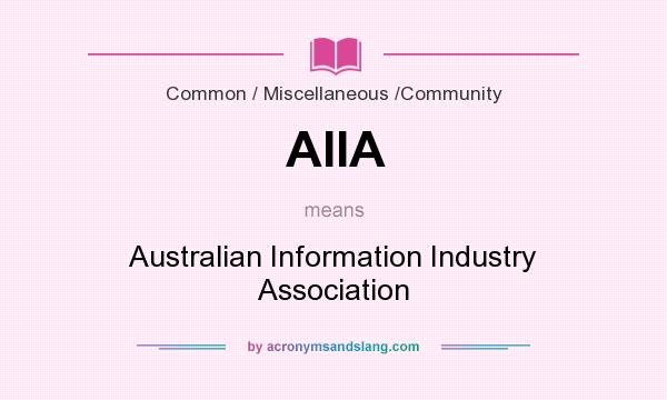 What does AIIA mean? It stands for Australian Information Industry Association