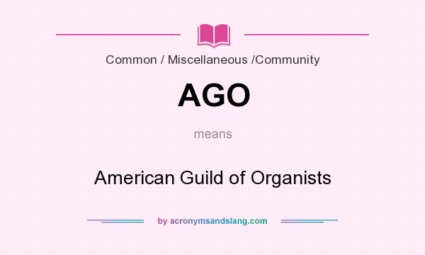 What does AGO mean? It stands for American Guild of Organists