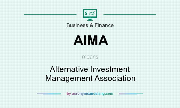 What does AIMA mean? It stands for Alternative Investment Management Association