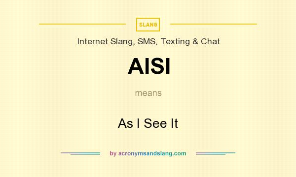 What does AISI mean? It stands for As I See It