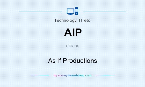 What does AIP mean? It stands for As If Productions