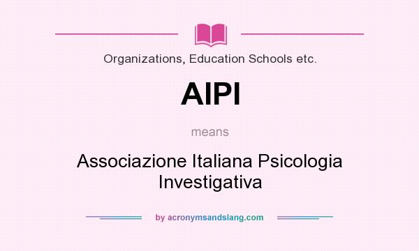 What does AIPI mean? It stands for Associazione Italiana Psicologia Investigativa