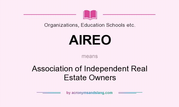 What does AIREO mean? It stands for Association of Independent Real Estate Owners