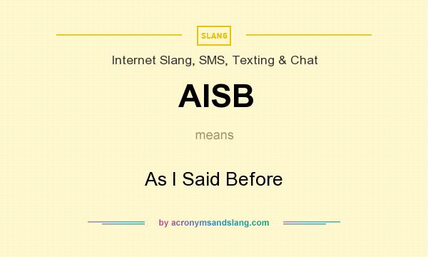 What does AISB mean? It stands for As I Said Before