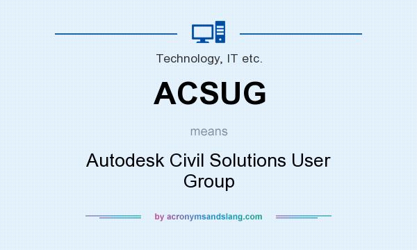 What does ACSUG mean? It stands for Autodesk Civil Solutions User Group