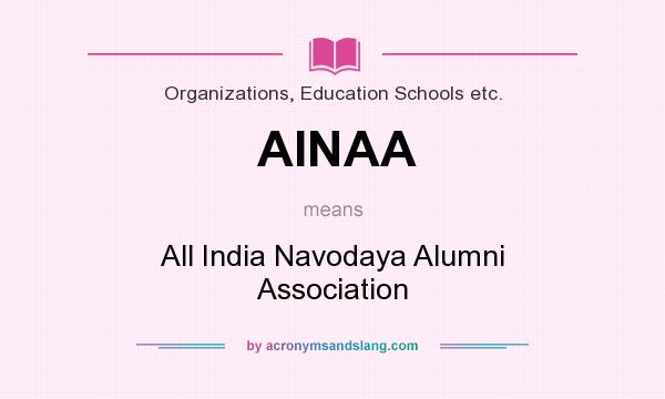 What does AINAA mean? It stands for All India Navodaya Alumni Association