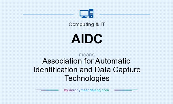 What does AIDC mean? It stands for Association for Automatic Identification and Data Capture Technologies