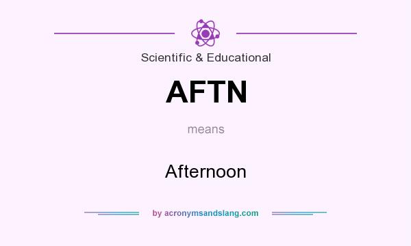 What does AFTN mean? It stands for Afternoon