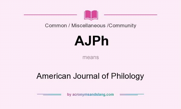 What does AJPh mean? It stands for American Journal of Philology