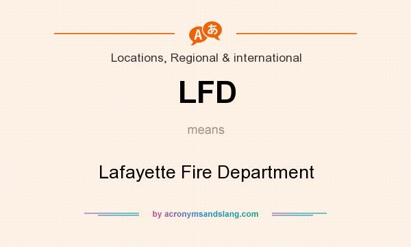 What does LFD mean? It stands for Lafayette Fire Department