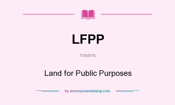 What does LFPP mean? It stands for Land for Public Purposes