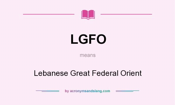 What does LGFO mean? It stands for Lebanese Great Federal Orient