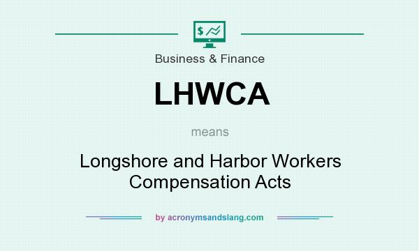 What does LHWCA mean? It stands for Longshore and Harbor Workers Compensation Acts