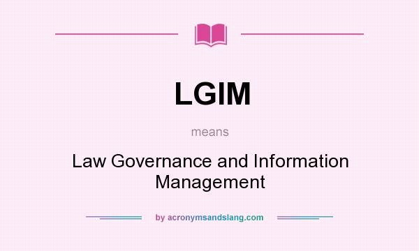 What does LGIM mean? It stands for Law Governance and Information Management