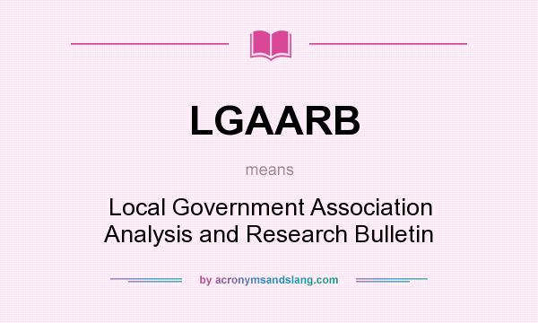 What does LGAARB mean? It stands for Local Government Association Analysis and Research Bulletin