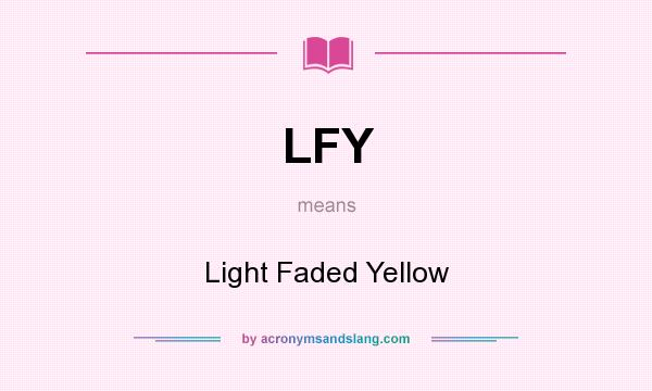 What does LFY mean? It stands for Light Faded Yellow
