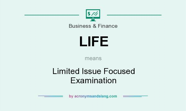 What does LIFE mean? It stands for Limited Issue Focused Examination