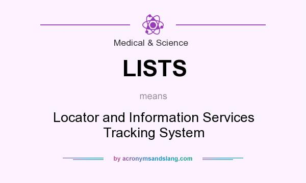 What does LISTS mean? It stands for Locator and Information Services Tracking System
