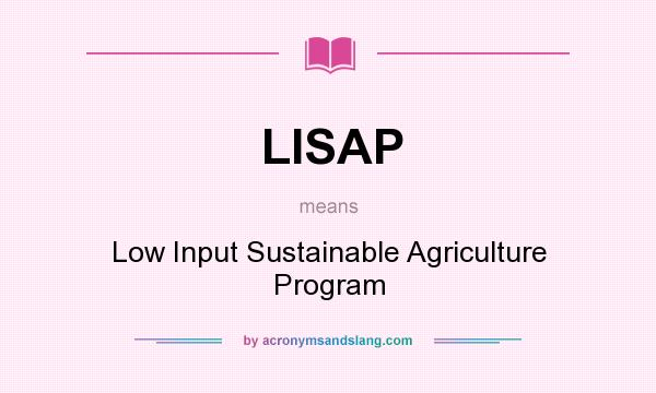 What does LISAP mean? It stands for Low Input Sustainable Agriculture Program