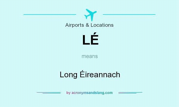 What does LÉ mean? It stands for Long Éireannach