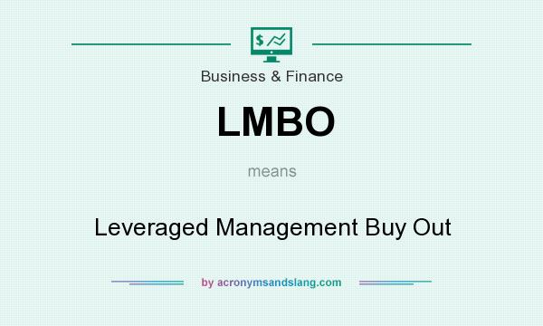 What does LMBO mean? It stands for Leveraged Management Buy Out