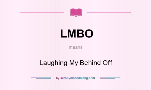 What does LMBO mean? It stands for Laughing My Behind Off