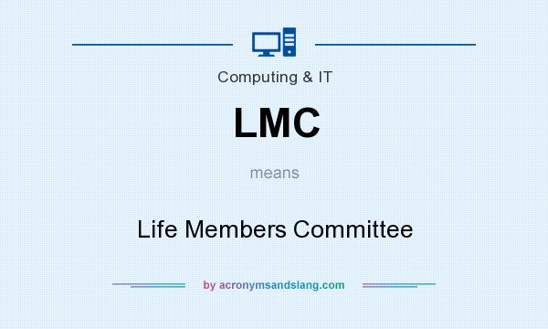 What does LMC mean? It stands for Life Members Committee