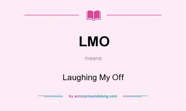 What does LMO mean? It stands for Laughing My Off