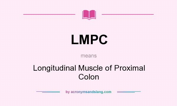What does LMPC mean? It stands for Longitudinal Muscle of Proximal Colon