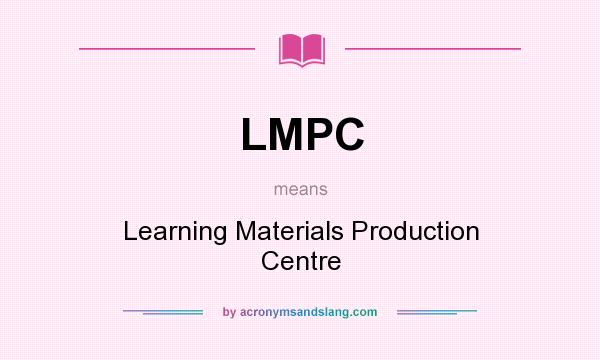 What does LMPC mean? It stands for Learning Materials Production Centre
