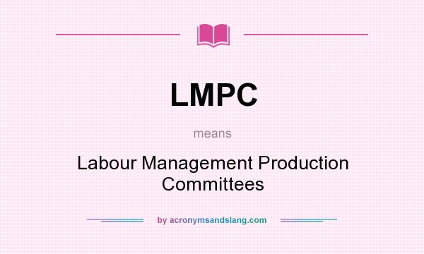 What does LMPC mean? It stands for Labour Management Production Committees