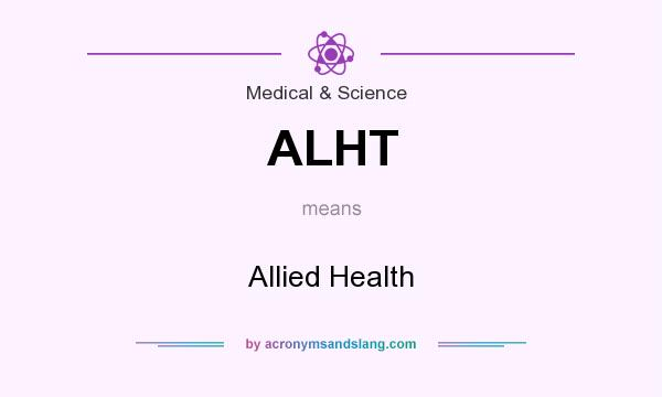 What does ALHT mean? It stands for Allied Health
