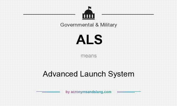 What does ALS mean? It stands for Advanced Launch System