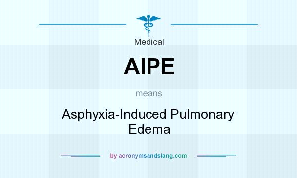 What does AIPE mean? It stands for Asphyxia-Induced Pulmonary Edema