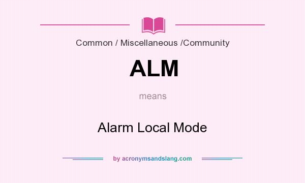 What does ALM mean? It stands for Alarm Local Mode