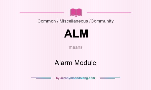 What does ALM mean? It stands for Alarm Module
