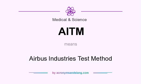 What does AITM mean? It stands for Airbus Industries Test Method