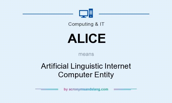 What does ALICE mean? It stands for Artificial Linguistic Internet Computer Entity