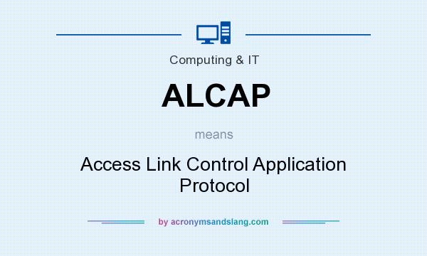 What does ALCAP mean? It stands for Access Link Control Application Protocol