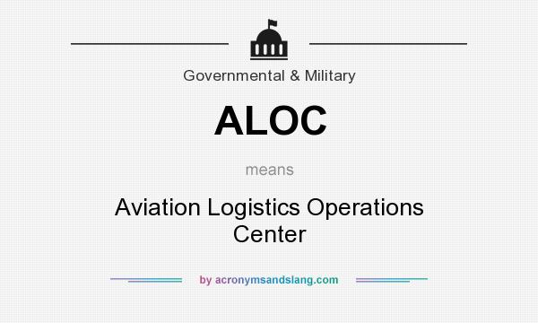 What does ALOC mean? It stands for Aviation Logistics Operations Center