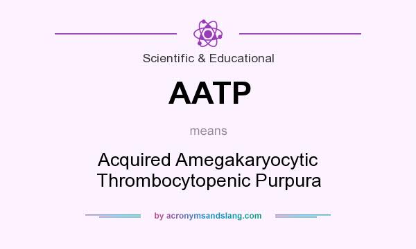 What does AATP mean? It stands for Acquired Amegakaryocytic Thrombocytopenic Purpura
