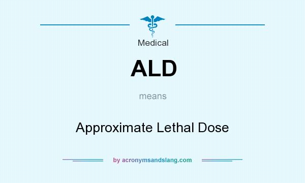 What does ALD mean? It stands for Approximate Lethal Dose