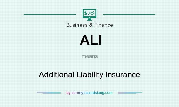 What does ALI mean? It stands for Additional Liability Insurance