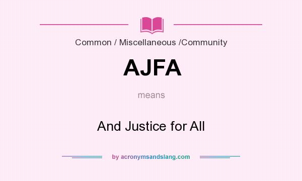 What does AJFA mean? It stands for And Justice for All